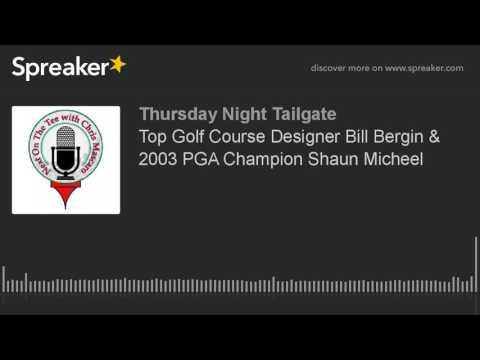 Top Golf Course Designer Bill Bergin & 2003 PGA Champion Shaun Micheel