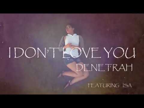 I DON'T LOVE YOU by DENETRAH MANGLONA featuring ISA C. (Music Video)