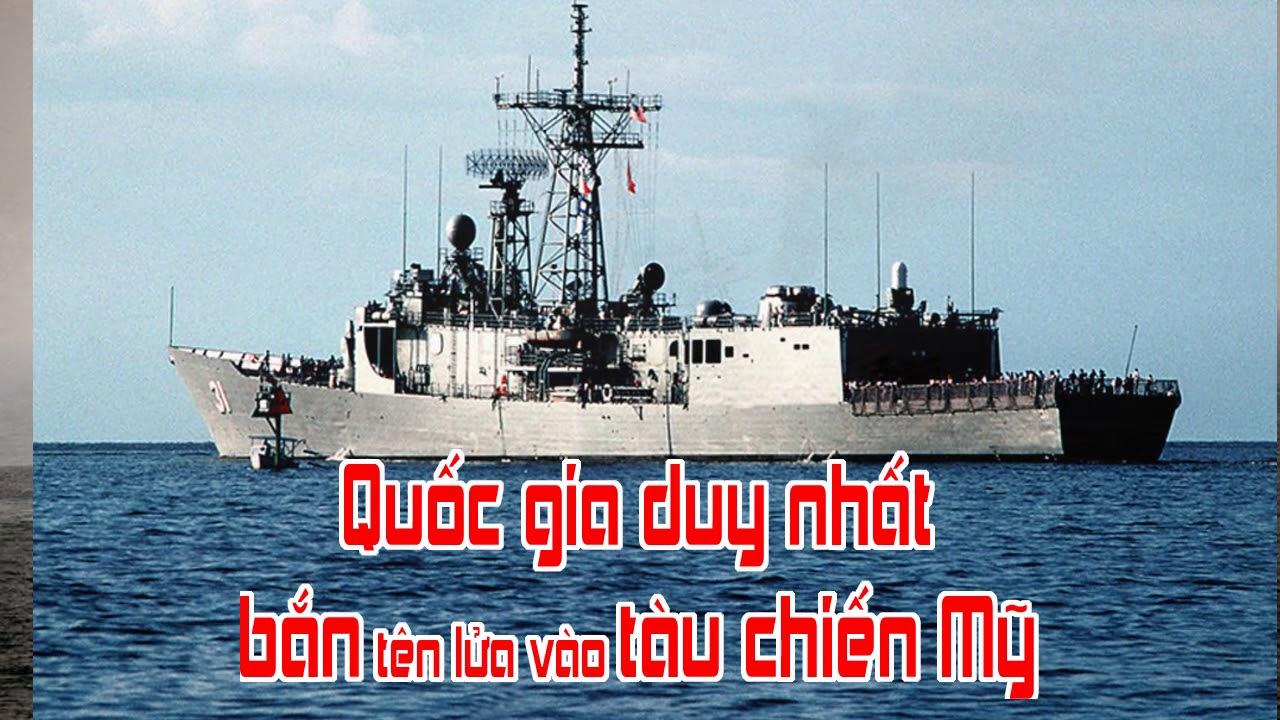 Quốc gia duy nhất bắn tên lửa vào tàu chiến Mỹ