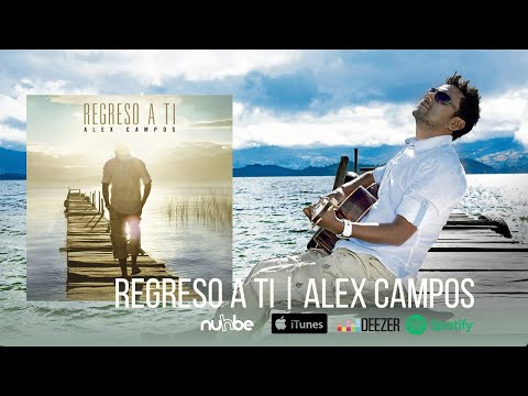 Regreso a Ti - Alex Campos (Álbum completo) marcos witt