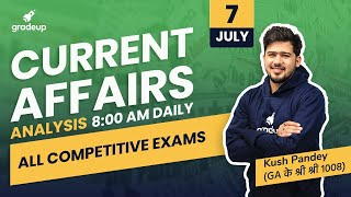 7 July 2020 | Current Affairs Analysis by Kush Pandey For All Exams | Gradeup