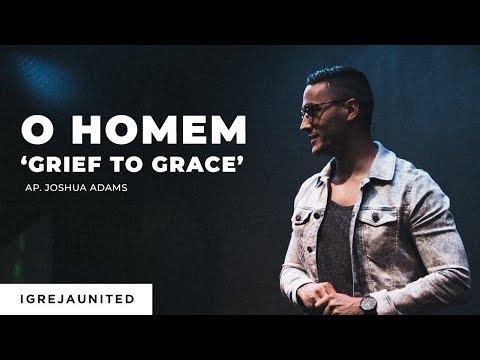 O Homem: Grief to Grace | Ap. Joshua Adams