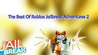 The Best Of Roblox Jailbreak Adventures 2 (Funny Moments)