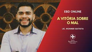 EBD Online   A vitória sobre o mal   Lic. Ronner Batista