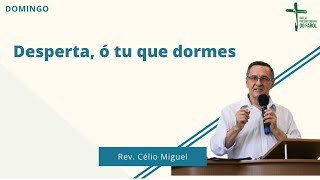 Culto Manhã - Domingo 25/07/21 - Desperta, ó tu que dormes - Rev. Célio Miguel