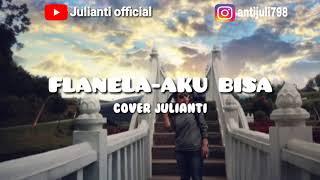 Download FLANELLA-AKU BISA (COVER JULIANTI)