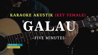 GALAU - FIVE MINUTES | KARAOKE AKUSTIK FEMALE