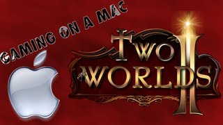 Gaming on a Mac - Two Worlds 2 First Impressions Review 1/2