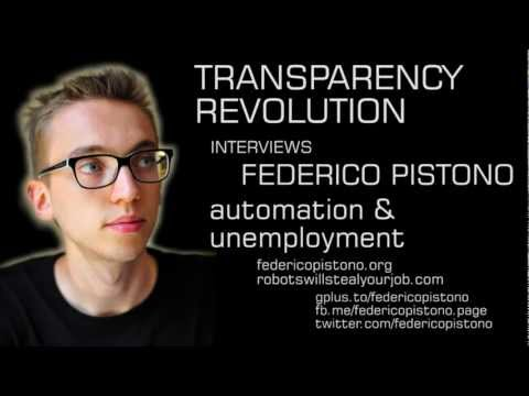Transparency Revolution Interview with Federico Pistono on Automation and Unemployment