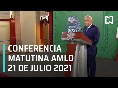 AMLO Conferencia Hoy / 21 de Julio 2021
