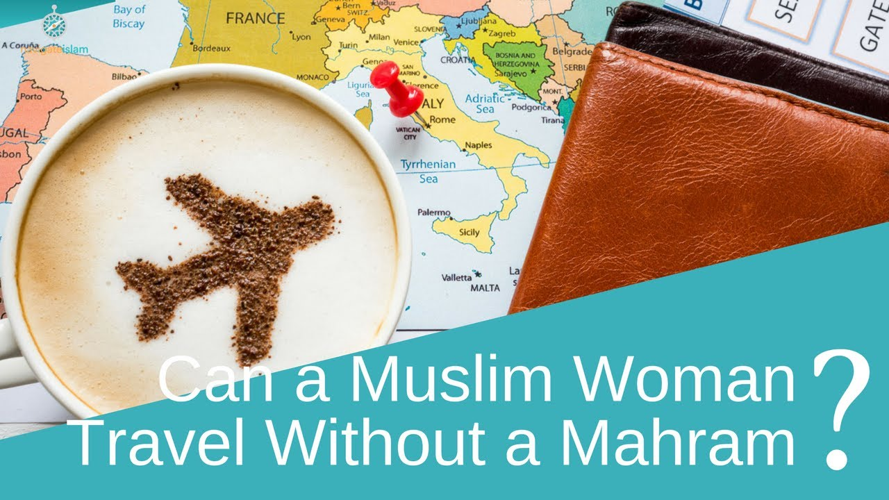 Can a Muslim woman travel without a mahram?