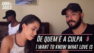 Anna & Saulo (Mashup: De quem é a culpa & I want to know what love is)