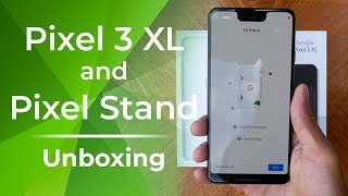 Pixel 3 XL and Pixel Stand Unboxing and First Look!