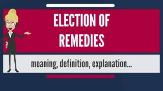 What is ELECTION OF REMEDIES? What does ELECTION OF REMEDIES mean? ELECTION OF REMEDIES meaning