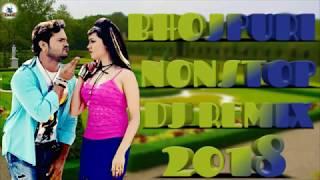 Bhojpuri Nonstop DJ Remix 2018   Bhojpuri Mashu