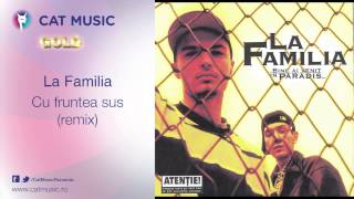 La Familia - Cu fruntea sus (remix)