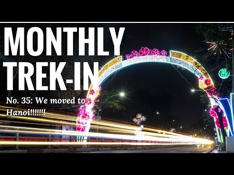 Monthly trek-in #35 - We Move to Hanoi!