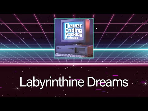 Never Ending Backlog: Labyrinthine Dreams  