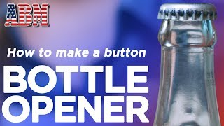How to make a diy bottle opener button - American Button Machines