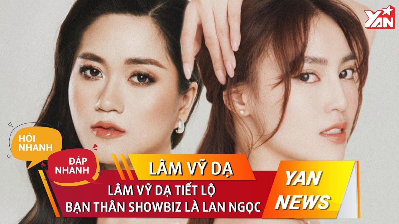 Lâm Vỹ Dạ tiết lộ bạn thân showbiz là Lan Ngọc   Hỏi Nhanh Đáp Nhanh   Bản Tin Giải Trí Showbiz Việt
