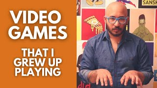 Video games that I grew up playing - Jappy Bajaj