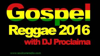 Gospel Reggae Music Mix 2016 - DJ Proclaima Gospel Reggae