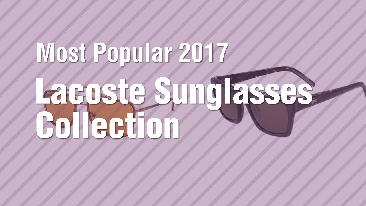 89ea8237eb5 Lacoste Sunglasses Collection    Most Popular 2017 - YouTube