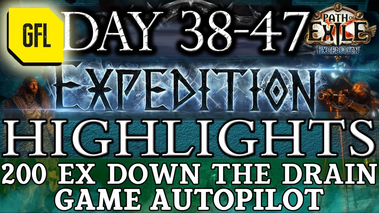 Path of Exile 3.15: EXPEDITION DAY #38-47 Highlights 200 EX DOWN THE DRAIN, GAME ON AUTOPILOT...