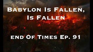 Babylon Is Fallen, Is Fallen : End Of Times Ep. 91