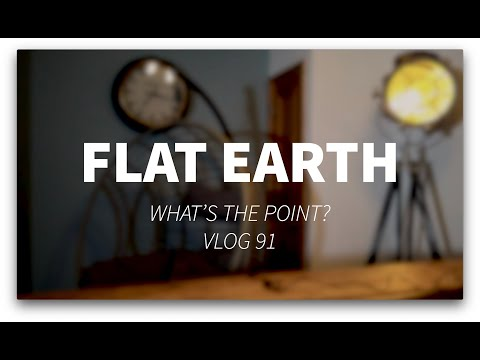 VLOG 91 Flat Earth -  What's the Point? thumbnail