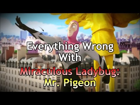 Everything Wrong With Miraculous Ladybug - Mr. Pigeon