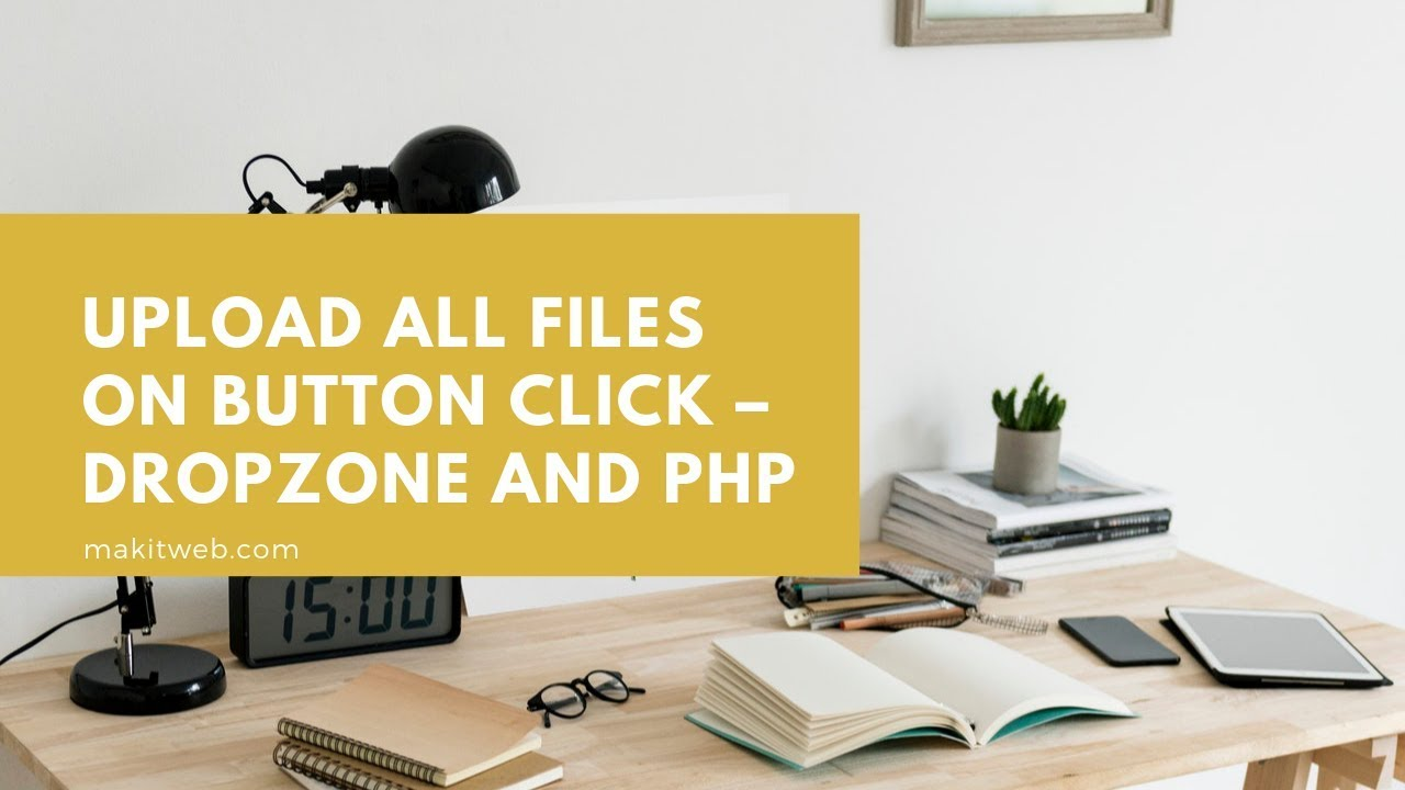 Upload all files on button click - Dropzone and PHP - Makitweb