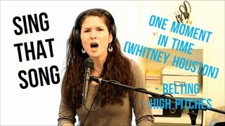 How to Sing That Song: ONE MOMENT IN TIME by Whitney Houston (belting, high pitches)