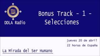 DDLA Radio La Mirada del Ser Humano  BONUS TRACK- 1- SELECCIONES