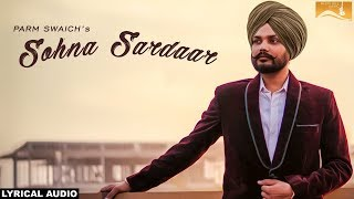 Sohna Sardaar  (Lyrical Audio) Parm Swaich   Punjabi Lyrical Audio 2017   White Hill Music