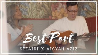 Download Lagu Sezairi x Aisyah Aziz - Best Part - Daniel Caesar Cover Mp3