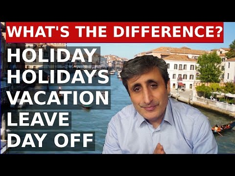 Holiday, Holidays, Vacation, Leave, Day off - The difference.