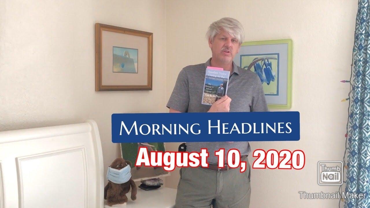 Morning Headlines: August 10, 2020