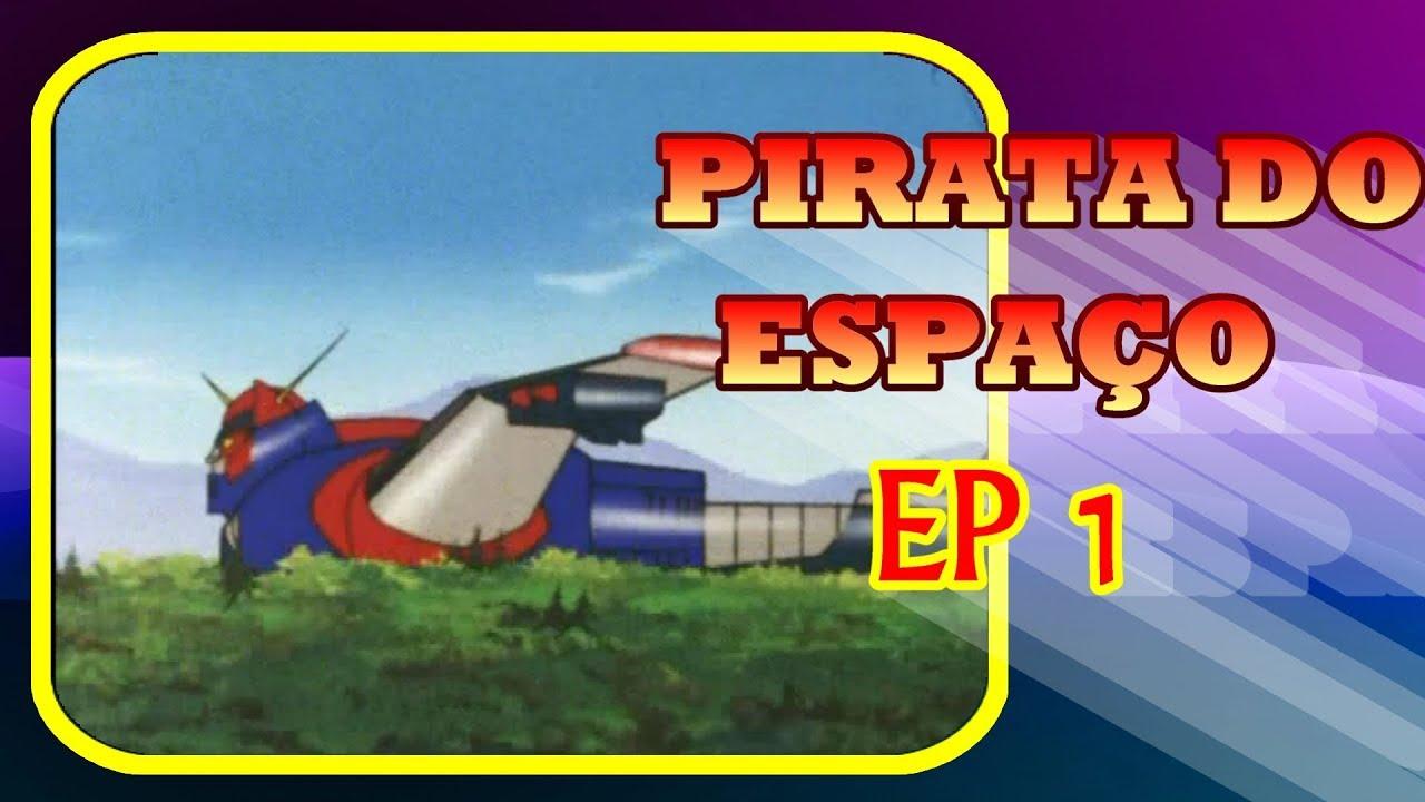 Desenho Antigo Pirata Do Espaco Completo Ep 1 O Encontro Com O