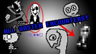 ALL GASTER SECRETS/ENCOUNTERS!!! [Undertale]