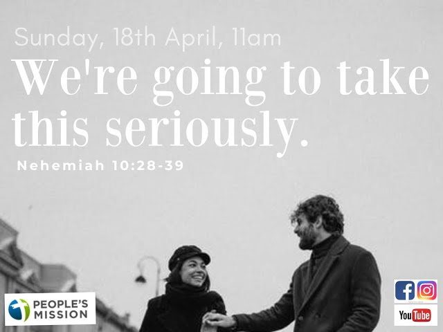 We're Going to take this Seriously (Nehemiah 10:28-39), 18.04.21