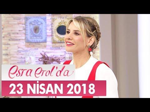 Esra Erol'da 23 Nisan 2018 Pazartesi - Tek Parça