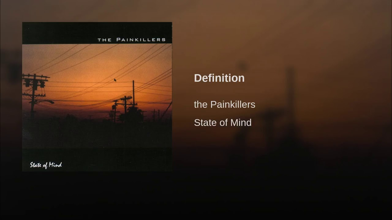 definition   state of mind · the painkillers (featuring cherish