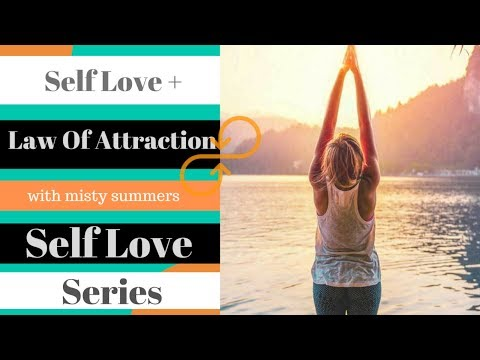 Law Of Attraction + Self Love - Self Love Series