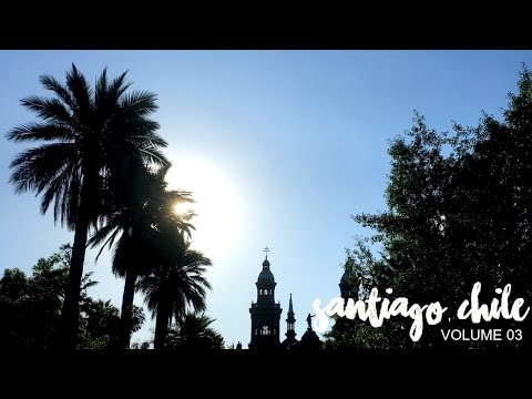 TRAVEL VLOG VOLUME 03: Santiago, Chile