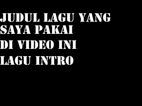 Judul lagu intro saya yang saya pakai di video ini