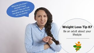 Weight Loss Tip 87 - Be adult about your lifestyle
