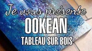 """Présentation, démonstration peinture abstraite sur tableau en bois """"Ookean"""""""
