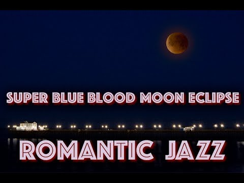 Super Blue Blood Moon Eclipse 2018 and Romantic Jazz | Background Jazz Instrumental Saxophone Music