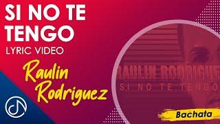 Si No Te Tengo - Raulin Rodriguez [Lyric Video]
